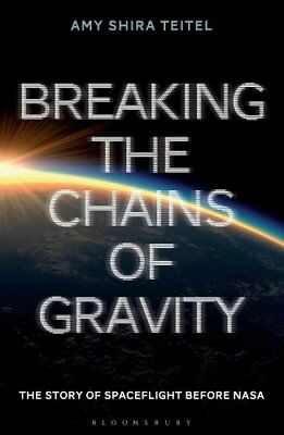 Breaking the Chains of Gravity: The Story of Spaceflight before NASA by Amy...
