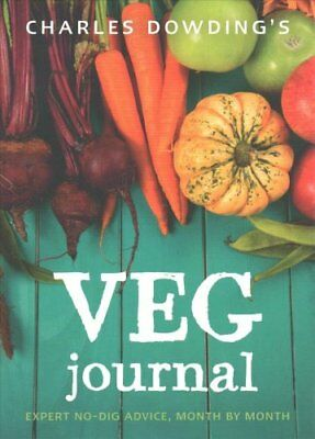 Charles Dowding's Veg Journal Expert no-dig advice, month by month 9780711239289