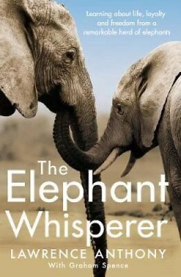 The Elephant Whisperer: Learning About Life, Loyalty and Freedom From a...