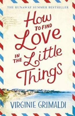 How to Find Love in the Little Things 'an uplifting journey of ... 9781472250087