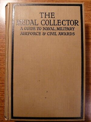 The Medal Collector:a Guide to Naval, Military, Airforce & Civil Awards, HC 1921