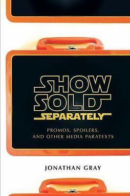 Show Sold Separately - Promos, Spoilers, and Other Media Paratexts Jonathan Gray
