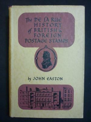 THE DE LA RUE HISTORY OF BRITISH & FOREIGN POSTAGE STAMPS by JOHN EASTON