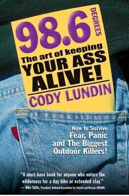 98.6 Degrees The Art of Keeping Your Ass Alive by Cody Lundin 9781586852344