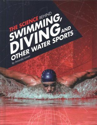 The Science Behind Swimming, Diving and Other Water Sports 9781474711401