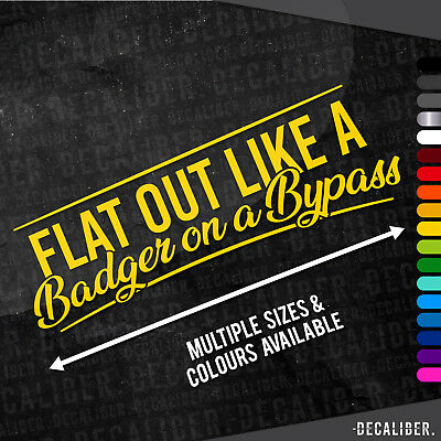 Long Flat out like a Badger on a Bypass Funny Sticker / Decal for Car & Tractors