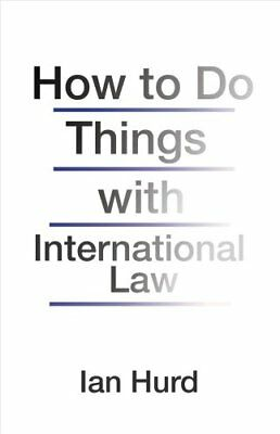 How to Do Things with International Law by Ian Hurd 9780691170114