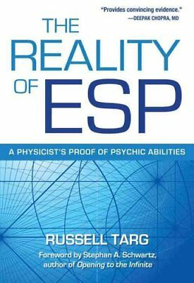 The Reality of ESP: A Physicist's Proof of Psychic Abilities by Russell Targ...