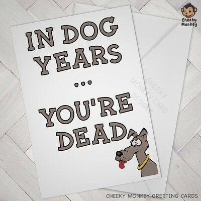 Funny Birthday CARD Cheeky Joke Dog Years OLD OLDER AGE Brother Sister Friend