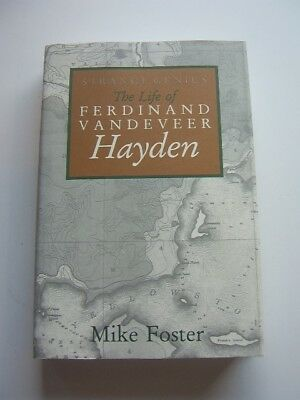 The Life of Ferdinand Vandeveer Hayden by Mike Foster  Yellowstone Park NEW