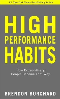 High Performance Habits: How Extraordinary People Become That Way by Brendon...