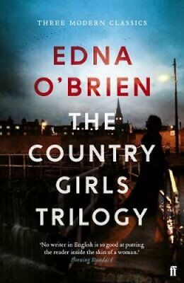 The Country Girls Trilogy: The Country Girls; The Lonely Girl; Girls in their...