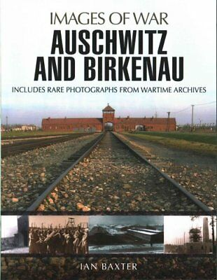 Auschwitz and Birkenau Rare Wartime Images by Ian Baxter 9781473856875
