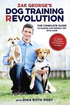 Zak George's Dog Training Revolution: A Complete Guide to Raising the Perfect...