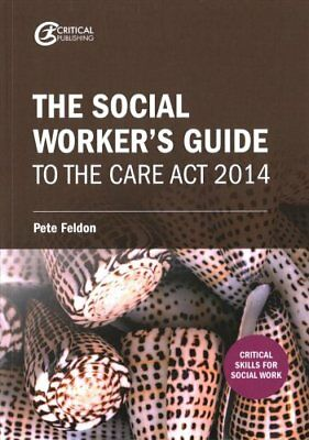 The Social Worker's Guide to the Care Act 2014 by Pete Feldon (Paperback, 2017)