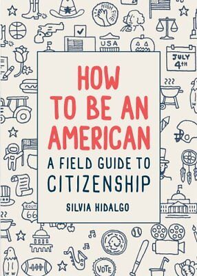 How to Be an American: A Field Guide to Citizenship 9781419730757