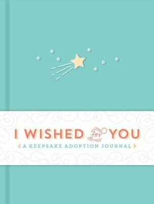 I Wished for You: A Keepsake Adoption Journal by Sourcebooks (Hardback, 2017)