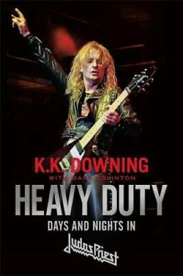 Heavy Duty Days and Nights in Judas Priest by K. K. Downing 9781472128706