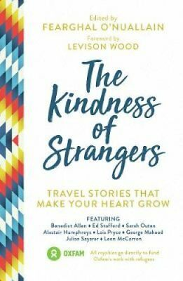 The Kindness of Strangers Travel Stories That Make Your Heart Grow 9781786855312