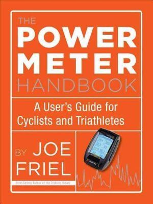 The Power Meter Handbook: A User's Guide for Cyclists and Triathletes by Joe...