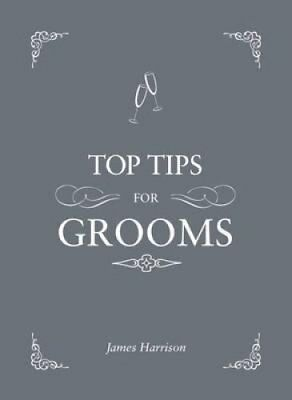 Top Tips For Grooms From invites and speeches to the best man a... 9781849535366