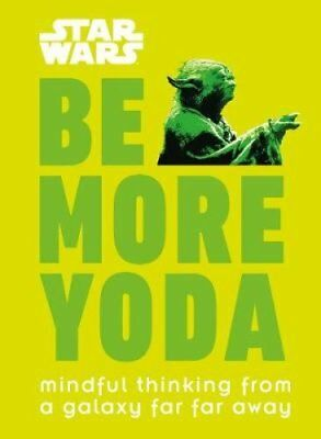 Star Wars Be More Yoda Mindful Thinking from a Galaxy Far Far Away 9780241351062