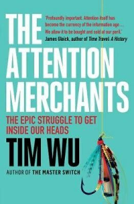 The Attention Merchants The Epic Struggle to Get Inside Our Heads 9781782394853