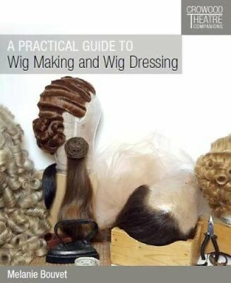 A Practical Guide to Wig Making and Wig Dressing by Melanie Bouvet 9781785004452