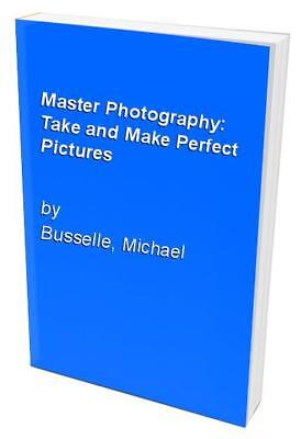Master Photography: Take and Make Perfect Pic... by Busselle, Michael 0528810790