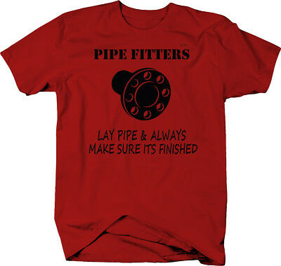 Pipe Fitters Lay Pipe & Always Make Sure Its Finished  Color T-Shirt