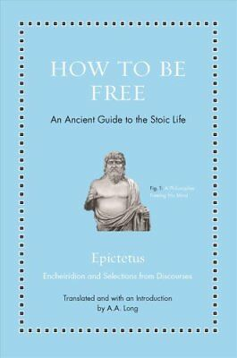 How to Be Free An Ancient Guide to the Stoic Life by Epictetus 9780691177717