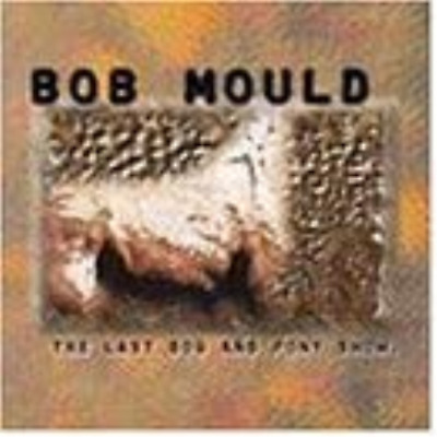 Bob Mould - The Last Dog And Pony Show CD NEW