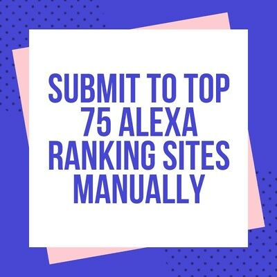 Submit Your Website To Top 75 Alexa Ranking Sites Manually Rank Up SEO + Report
