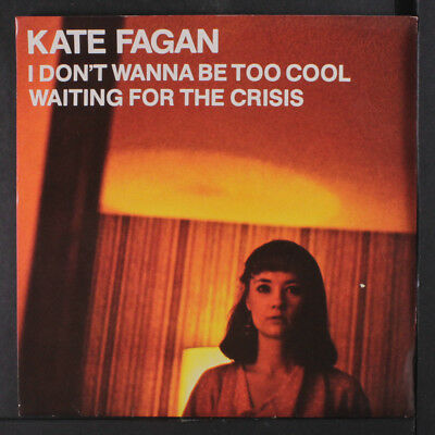 KATE FAGAN: I Don't Wanna Be Too Cool / Waiting For The Crisis 45 (PC, PC is VG