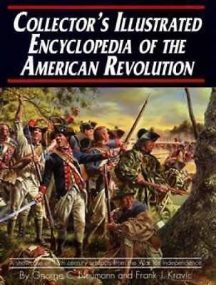 Collector's Illustrated Encyclopedia of the American Revolution by Frank J....