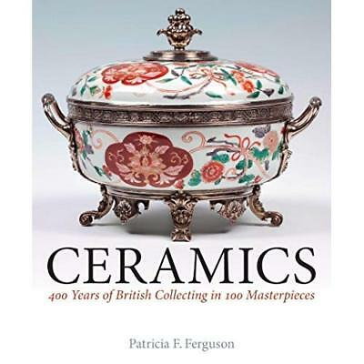 Ceramics: 400 Years of British Collecting in 100 Master - Hardcover NEW Patricia