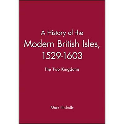 A History of the Modern British Isles, 1529-1603: The T - Paperback NEW Nicholls