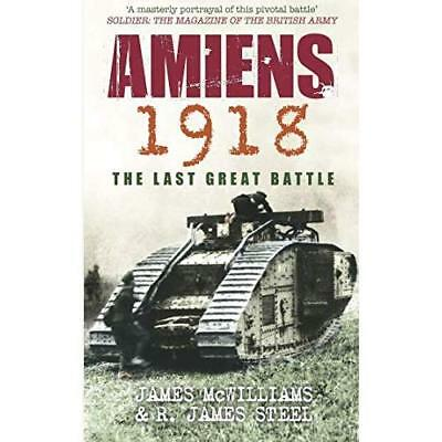 Amiens 1918: The Last Great Battle - Paperback NEW McWilliams, Jam 2007-12-01