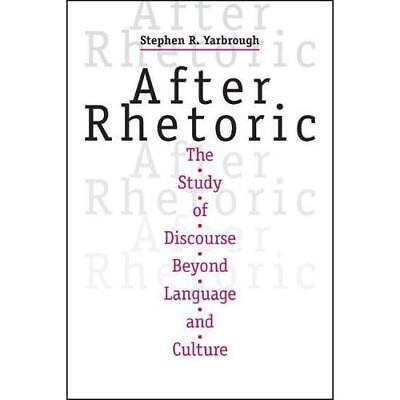 After Rhetoric: The Study of Discourse beyond Language  - Paperback NEW Stephen