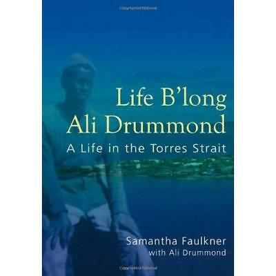 Life B'long Ali Drummond: A Life in the Torres Strait - Paperback NEW Samantha F