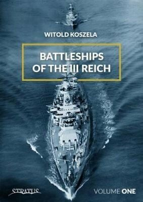 Battleships Of The Third Reich Volume 1 2018 by Witold Koszela 9788365281814