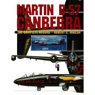 MARTIN B 57 CANBERRA: The Complete Record - Hardcover NEW ROBERT C. MIKES 2004-0