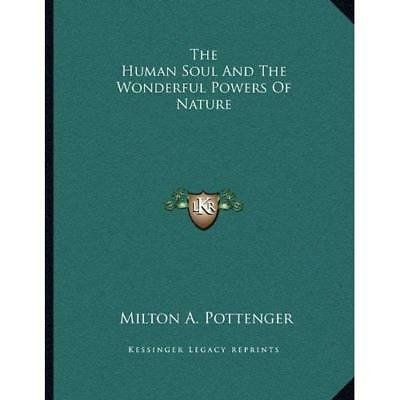 The Human Soul and the Wonderful Powers of Nature - Paperback NEW Milton a Potte