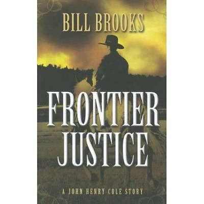 Frontier Justice: A John Henry Cole Story - Hardcover NEW Brooks, Bill 2012-12-1