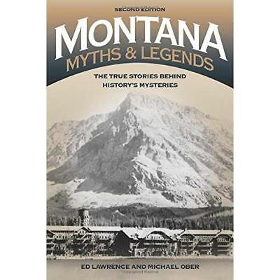 Montana Myths and Legends: The True Stories Behind Hist - Paperback NEW Edward L