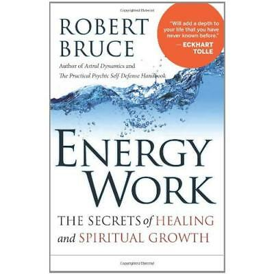 Energy Work: The Secrets of Healing and Spiritual Growt - Paperback NEW Robert B