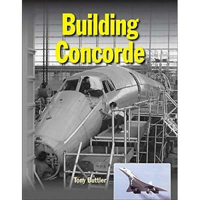 Building Concorde - Hardcover NEW Buttler, Tony 31/05/2018