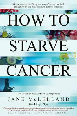 NEW How to Starve Cancer By Jane McLelland Paperback Free Shipping