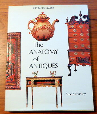 The Anatomy of Antiques, A Collector's Guide, Austin P. Kelley (1974) HC DJ