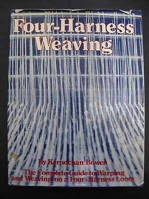 FOUR-HARNESS WEAVING by KERNOCHAN BOWEN -THE COMPLETE GUIDE TO WARPING & WEAVING